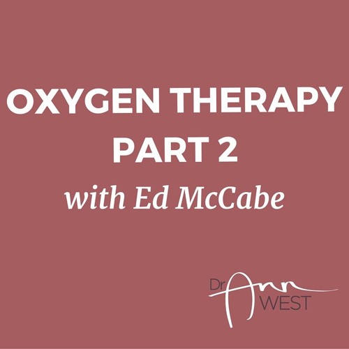 Ann West Interviews Ed McCabe about Oxygen Therapies, Part II