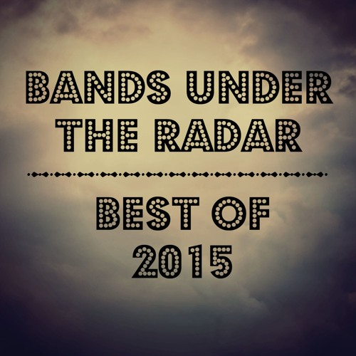 Bands Under The Radar: Best of 2015