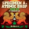 Specimen A and Atomic Drop - B2B EP ft Cheshire Cat ( OUT MONDAY )