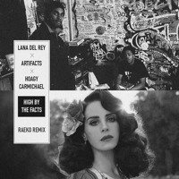 Lana Del Rey vs. Artifacts vs. Hoagy Carmichael - High By The Facts (RAEKO Mashup)