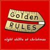 Golden Rules - Night Shifts At Christmas