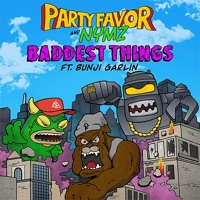 Party Favor & Nymz - Baddest Things (feat. Bunji Garlin)