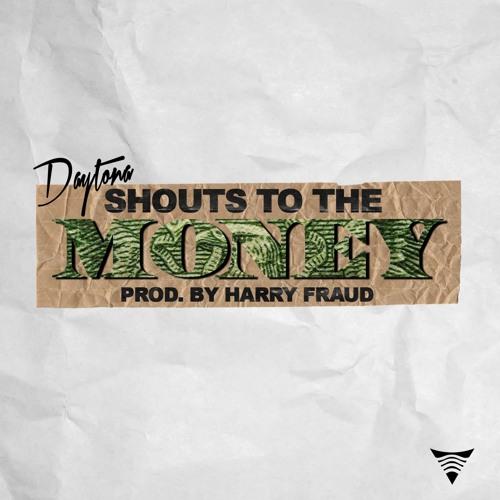 Daytona - Shouts To The Money (Prod. By Harry Fraud)