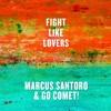 Marcus Santoro & Go Comet! - Fight Like Lovers