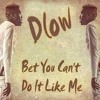 DLow - Bet You Cant Do It Like Me (George Rose Remix)