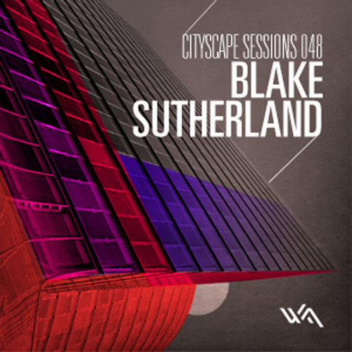 Cityscape Sessions 048: Blake Sutherland
