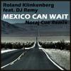 Roland Klinkenberg Feat. DJ Remy - Mexico Can Wait (Noraj Cue Remix) [FREE Download] mp3