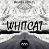 Bones No!ze - WHITCAT