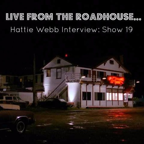 Live From The Roadhouse...Hattie Webb Interview: Show 19