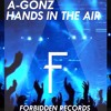 A-Gonz - Hands in the Air (OUT NOW) [FREE DOWNLOAD]