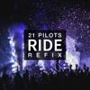 Ride - 21 Pilots [Refix]