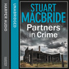 Partners in Crime: Two Logan and Steel Short Stories, By Stuart MacBride, Read by Steve Worsley