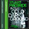 In the Cold Dark Ground, By Stuart MacBride, Read by Steve Worsley