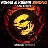 R3HAB & KSHMR - Strong (kzn Remix) FREE DOWNLOAD!