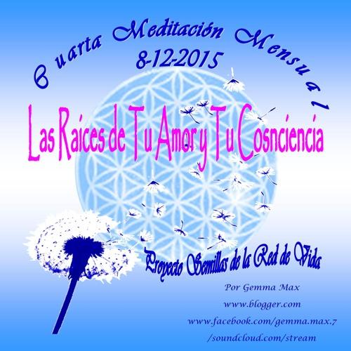 Las Raíces De Tu Amor Y Tu Consciencia Meditación Mensual.8-12-15.Proyecto Semillas Red de Vida.