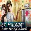 Ek Mulakat Zarori Hai Jeene Ke Liye Love Mix By Dj Akash