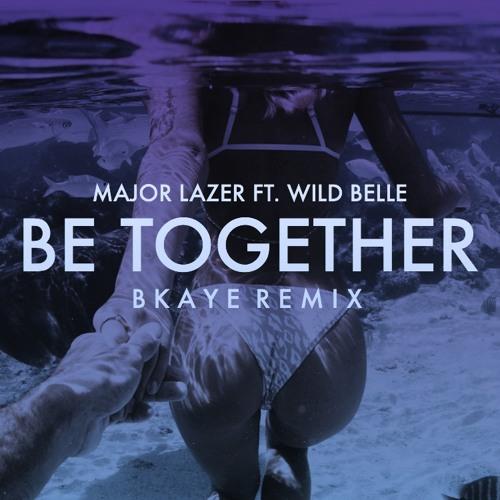 Major Lazer ft. Wild Belle - Be Together (BKAYE Remix)