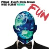 Pitbull - Fun Ft. Chris Brown (Wed Burst Remix)