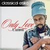 Classical Eska ft. Luciano - Only Love (December 2015) PBR Production.