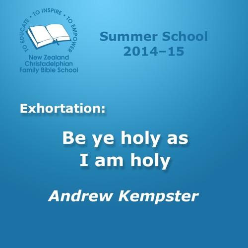 Exhort: Be ye Holy as I am Holy