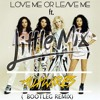 Love Me Or Leave Me Alone Ft. LITTLE MIX [ AUXWIRES BOOTLEG] OUT NOW