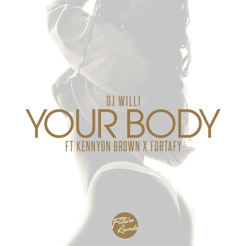 DJ WILLI - YOUR BODY ft KENNYON BROWN & FORTAFY