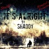 Its AlrIGht (Shaddy)