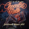 Chocolate Milk // Lets Go All The Way (Frictional Heroes Edit)