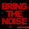 BRING THE NOISE - MOTORBEAT