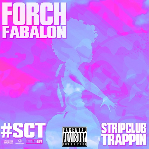 FORCH FABALON A:K:A @fabalonlife - STRIP CLUB TRAPPIN'
