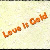 Love is Gold