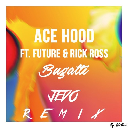 Ace Hood Ft. Future & Rick Ross - Bugatti (Jevo Remix) by Jevo   Free Listening on SoundCloud