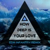 Calvin Harris & Disciples - How Deep Is Your Love(EDM Infantry Remix)