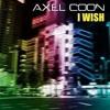 Axel Coon - I Wish (Club Mix)