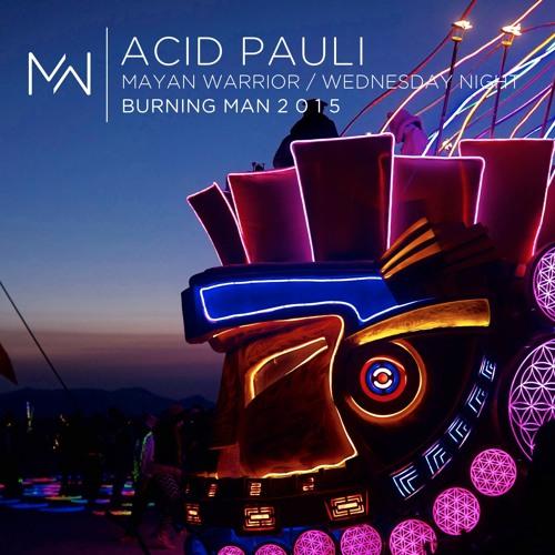 Acid Pauli - Mayan Warrior - Wednesday Night - Burning Man 2015