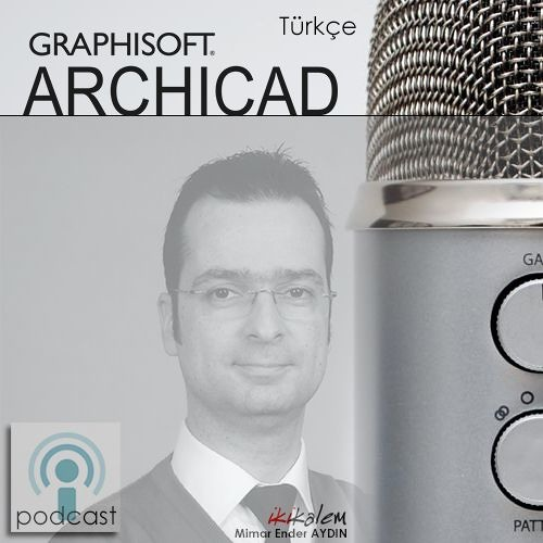 ArchiCAD Türkçe Podcast Kanalı - Ender AYDIN