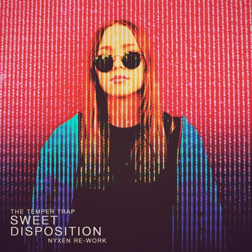The Temper Trap - Sweet Disposition (Nyxen Re - Work)