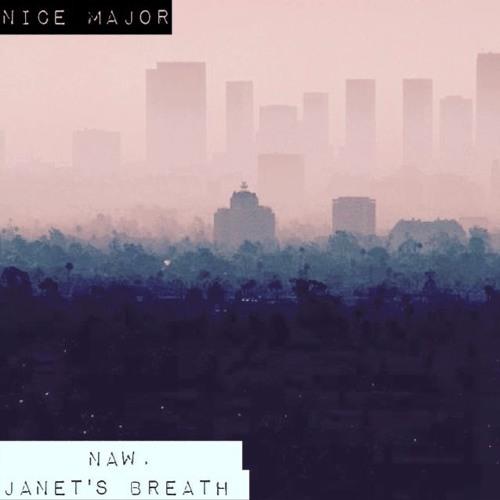 Nice Major - Naw, Janet's Breath