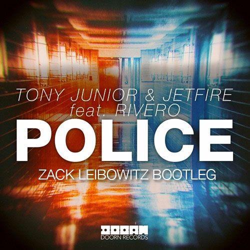 Tony Junior & Jetfire feat. Rivero - Police (Zack Leibowitz Bootleg)