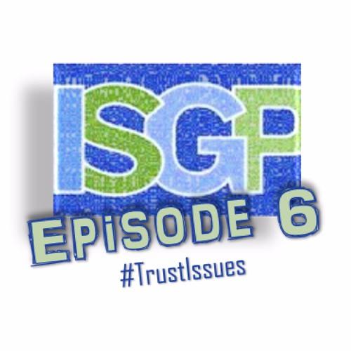 Ep. 6: #TrustIssues