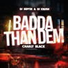 Dj Septik x Dj Krush - Badda Than Dem (feat. Charly Black)