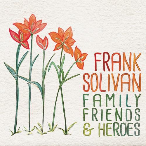 Frank Solivan - Focus Tracks - FAMILY, FRIENDS & HEROES