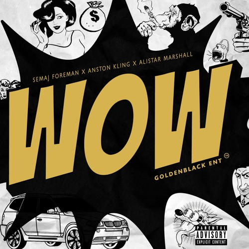 Semaj Foreman - WOW feat. Golden Black, Anston Kling & Alistar Marshall (Prod. By Semaj Foreman)