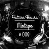 Future House Mixtape #008 *free download*