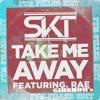 DJ S.K.T ▲ 'Take Me Away' Feat. Rae [GIBSHOW's Fun Filled Edit] 320kbps