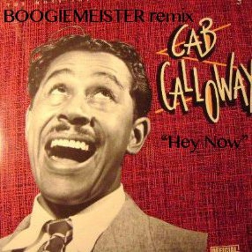 Cab Calloway - Hey Now (Boogiemeister Remix)