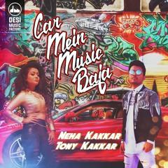Car Mein Music Baja Full Song - Neha Kakkar, Tony Kakkar