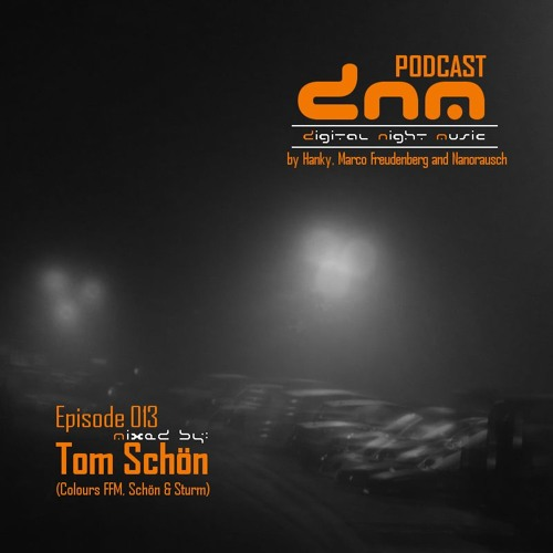 Digital Night Music Podcast Episode 013 mixed by Tom Schön