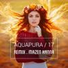 Aquapura -  17  (Remix By  Mazen Hanna) / Baby , I think i love you