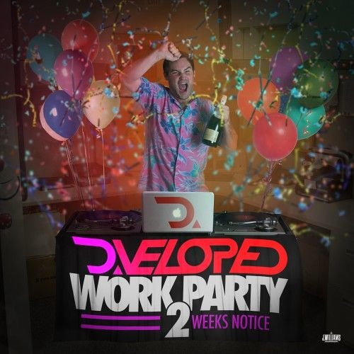D.veloped - Work Party: 2 Weeks Notice